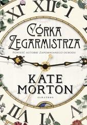 Okładka książki Córka zegarmistrza Kate Morton