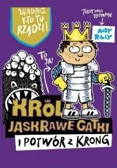 Okładka książki Król Jaskrawe Gatki i potwór z Krong Andy Riley