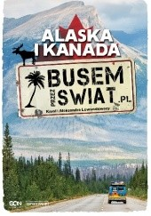 Okładka książki Busem przez świat. Alaska i Kanada Karol Lewandowski,Aleksandra Lewandowska