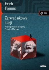 Okładka książki Zerwać okowy iluzji. Moje spotkania z myślą Freuda i Marksa Erich Fromm