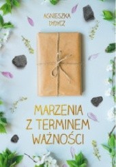 Okładka książki Marzenia z terminem ważności Agnieszka Dydycz
