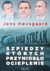 Okładka książki Szpiedzy, których przyniosło ocieplenie. Afera Nord Stream 2 Jens Høvsgaard