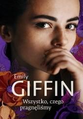 Okładka książki Wszystko, czego pragnęliśmy Emily Giffin