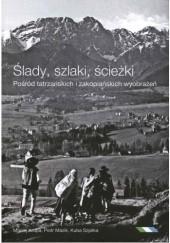 Okładka książki Ślady, szlaki, ścieżki - Pośród tatrzańskich i zakopiańskich wyobrażeń Maciej Krupa,Kuba Szpilka,Piotr Mazik
