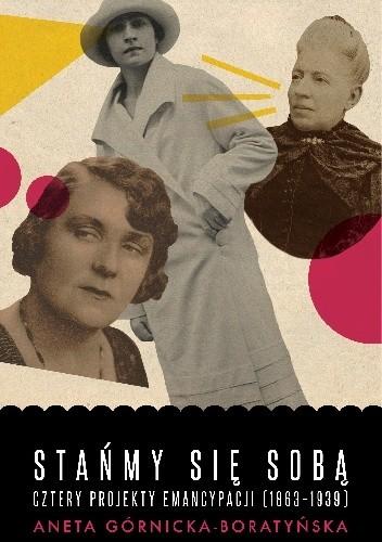 Okładka książki Stańmy się sobą. Cztery projekty emancypacji (1863-1939) Aneta Górnicka-Boratyńska