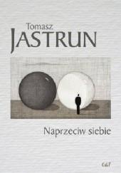 Okładka książki Naprzeciw siebie Tomasz Jastrun