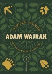 Okładka książki Wielka Księga Prawdziwych Tropicieli Adam Wajrak