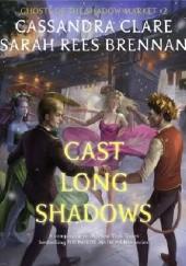 Okładka książki Cast Long Shadows Cassandra Clare,Sarah Rees Brennan