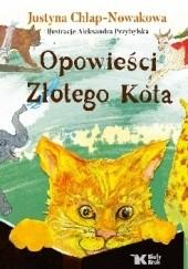 Okładka książki Opowieści Złotego Kota Justyna Chłap-Nowakowa,Aleksandra Przybylska