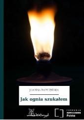Okładka książki Jak ognia szukałem Joanna Papuzińska