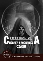 Okładka książki Chorały z pogranicza czasu Dominik Łuszczyński
