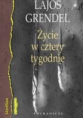 Okładka książki Życie w cztery tygodnie Lajos Grendel