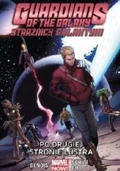 Okładka książki Guardians of the Galaxy (Strażnicy Galaktyki): Po drugiej stronie lustra Brian Michael Bendis,Frank Cho,Valerio Schiti