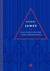 Okładka książki Plac Waszyngtona i inne opowiadania Henry James