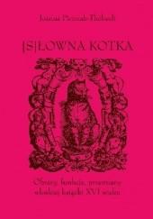 Okładka książki [S]Łowna kotka. Obrazy, funkcje, przemiany włoskiej książki XVI wieku Joanna Pietrzak-Thébault