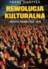 Okładka książki Rewolucja kulturalna. Historia narodu 1962-1976 Frank Dikötter