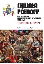Okładka książki Chwała Północy. Rzeczpospolita w polityce Stolicy Apostolskiej 1598-1648 Henryk Litwin
