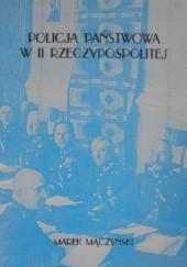Okładka książki Policja Państwowa w II Rzeczypospolitej. Organizacyjno-prawne podstawy funkcjonowania Marek Mączyński