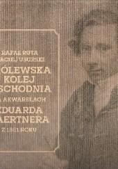 Okładka książki Królewska kolej wschodnia na akwarelach Eduarda Gaertnera z 1851 roku Maciej Usurski,Rafał Ruta