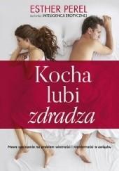 Okładka książki Kocha, lubi, zdradza. Nowe spojrzenie na problem wierności Perel Esther