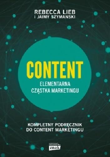 Okładka książki Content. Elementarna cząstka marketingu Rebecca Lieb,Jaimy Szymanski