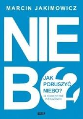 Okładka książki Jak poruszyć niebo? 44 konkretne wskazówki Marcin Jakimowicz