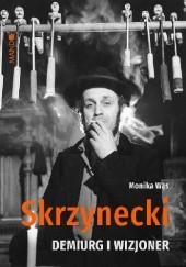 Okładka książki Skrzynecki. Demiurg i wizjoner Monika Wąs