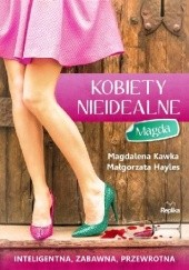 Okładka książki Kobiety nieidealne. Magda Magdalena Kawka,Małgorzata Hayles