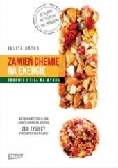 Okładka książki Zamień chemię na energię. Zdrowie i siła na wynos Julita Bator
