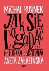 Okładka książki Jak się dogadać? Czyli retoryka codzienna Michał Rusinek,Aneta Załazińska,Joanna Rusinek