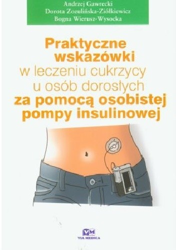 Okładka książki Praktyczne wskazówki w leczeniu cukrzycy u osób dorosłych za pomocą osobistej pompy insulinowej Andrzej Gawrecki,Bogna Wierusz-Wysocka,Dorota Zozulińska-Ziółkiewicz