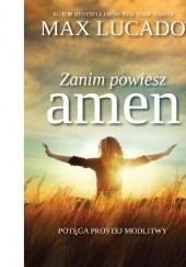 Okładka książki Zanim powiesz amen. Potęga prostej modlitwy Max Lucado