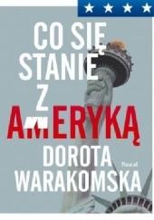 Okładka książki Co się stanie z Ameryką Dorota Warakomska