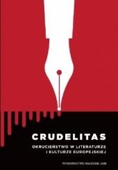Okładka książki Crudelitas. Okrucieństwo w literaturze i kulturze europejskiej Włodzimierz Szturc,Elżbieta Wesołowska