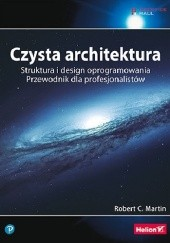 Okładka książki Czysta architektura. Struktura i design oprogramowania. Przewodnik dla profesjonalistów Robert Cecil Martin