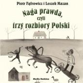 Okładka książki Naga prawda, czyli trzy rozbiory Polski Leszek Mazan,Piotr Fąfrowicz