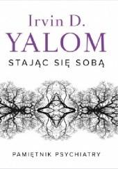 Okładka książki Stając się sobą. Pamiętnik psychiatry Irvin David Yalom