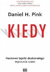 Okładka książki KIEDY. Naukowe tajniki doskonałego wyczucia czasu Daniel H. Pink
