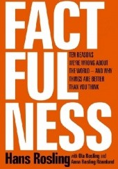 Okładka książki Factfulness: Ten Reasons We're Wrong About the World - and Why Things Are Better Than You Think Hans Rosling