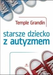 Okładka książki Starsze dziecko z autyzmem Temple Grandin