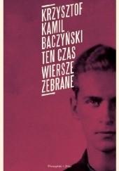 Okładka książki Ten czas. Wiersze zebrane Krzysztof Kamil Baczyński