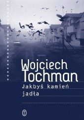 Okładka książki Jakbyś kamień jadła Wojciech Tochman