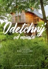 Okładka książki Odetchnij od miasta. 62 wyjątkowe domy gościnne w Polsce Aleksandra Bogusławska