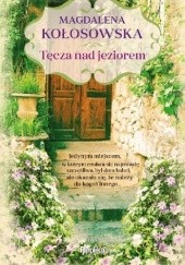 Okładka książki Tęcza nad jeziorem Magdalena Kołosowska