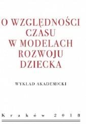 Okładka książki O względności czasu w modelach rozwoju dziecka. Wykład akademicki Aleksander Nalaskowski