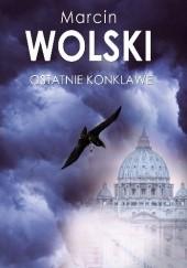 Okładka książki Ostatnie Konklawe Marcin Wolski