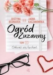 Okładka książki Ogród Zuzanny. Tom 2. Odważ się kochać Justyna Bednarek,Jagna Kaczanowska