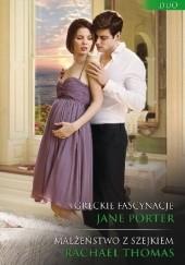 Okładka książki Greckie fascynacje, Małżeństwo z szejkiem Jane Porter,Rachael Thomas