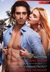 Okładka książki Erotyczne fantazje, Udawana namiętność? Barbara Dunlop,Dani Wade