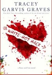 Okładka książki White-Hot Hack Tracey Garvis-Graves